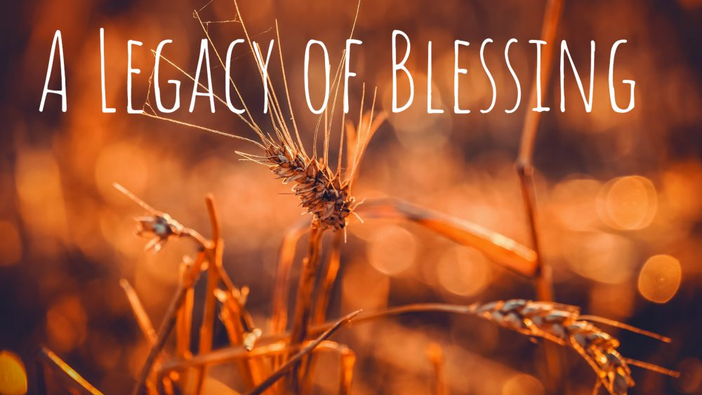 A Legacy of Blessing, Part 1 Image