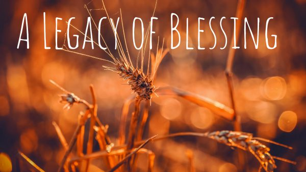 A Legacy of Blessing, Part 3 Image