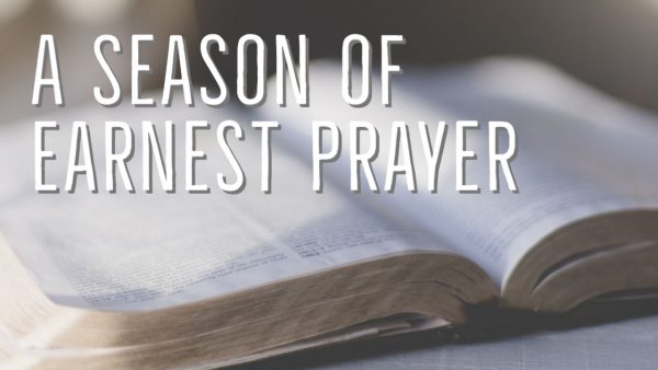 A Season of Earnest Prayer, Part 1 Image