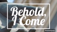 Behold I Come Series