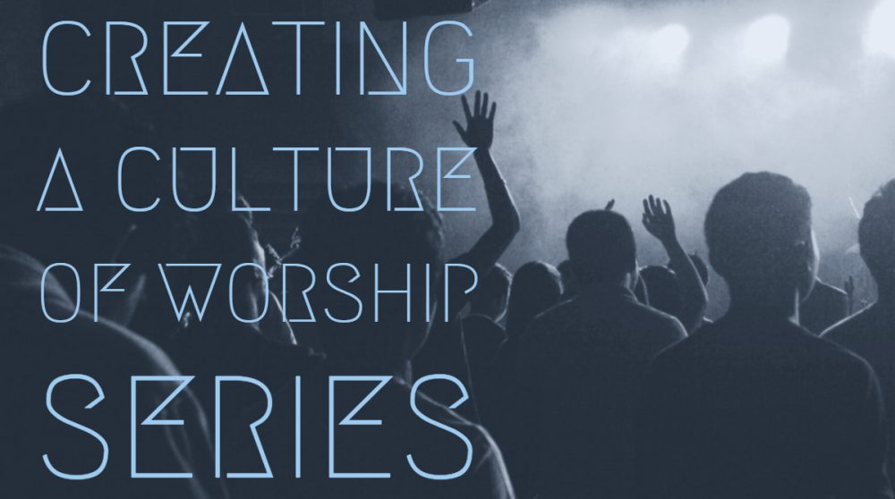 Creating a Culture of Worship