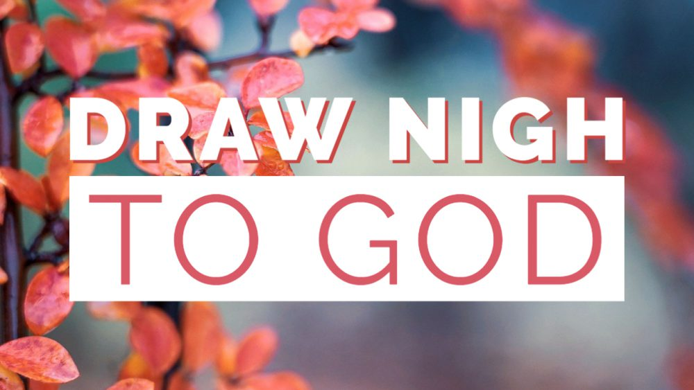 Draw Nigh to God Image