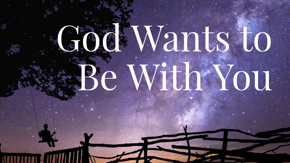 God Wants to Be With Us Image