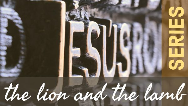 Jesus: The Lion and the Lamb, Part 4 Image