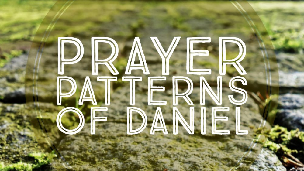 Prayer Patterns of Daniel