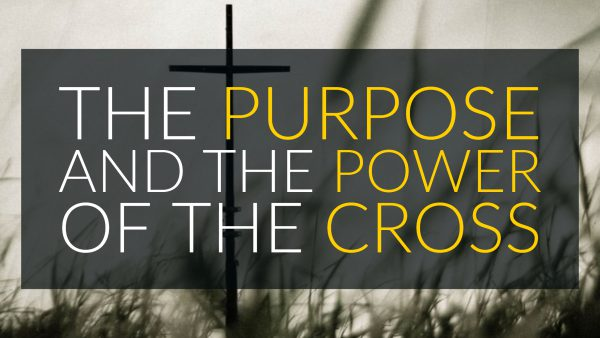 The Purpose and the Power of the Cross