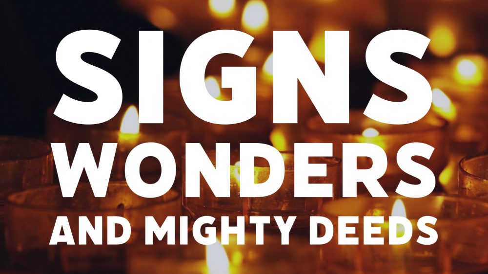 Signs, Wonders and Mighty Deeds