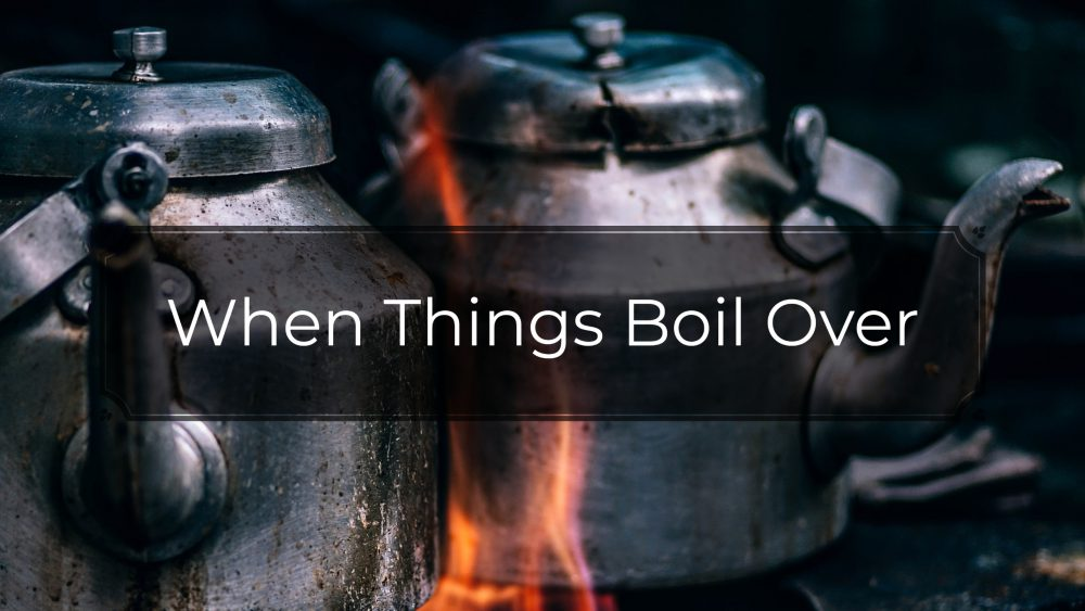 When Things Boil Over Image